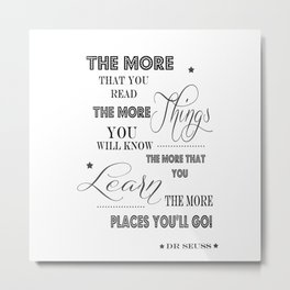 The More That You Read The More Things That You Know The More That You Learn Metal Print