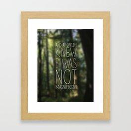 I Was Not Magnificent Framed Art Print