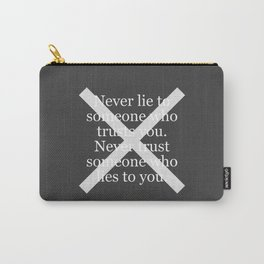 Never Lie To Someone Who Trusts You Carry-All Pouch