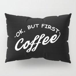 But First Coffee Pillow Sham