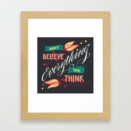 Don't Believe Everything You Think Framed Art Print