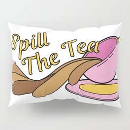 Spill The Tea Pillow Sham