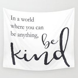 In a world where you can be anything, be kind Wall Tapestry