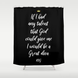 If I Had Any Talent That God Could Give Me - Ruth Bader Ginsburg Shower Curtain