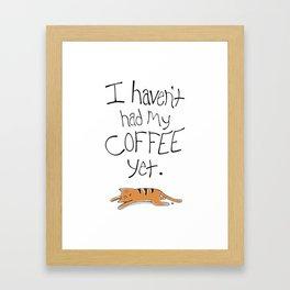 I Haven't Had My Coffee Yet. Framed Art Print