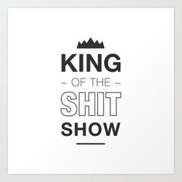King of the shit show Art Print