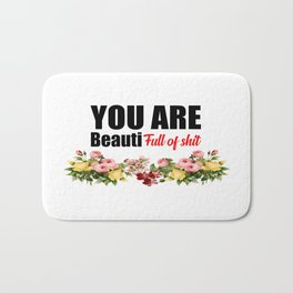 you are beautiful funny quote Bath Mat