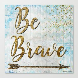 Be Brave Canvas Print