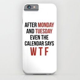 After Monday and Tuesday Even The Calendar Says WTF iPhone Case