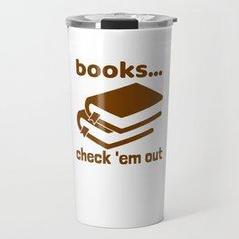 Books… Check 'em Out Travel Mug