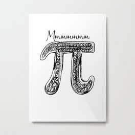 Mmmm Pi Funny Math and Pie Lover Design for Pi Day T Shirt Metal Print