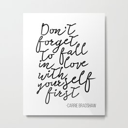 Quote,Don't forget to fall in love with yourself first Metal Print