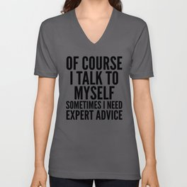 Of Course I Talk To Myself Sometimes I Need Expert Advice Unisex V-Ausschnitt
