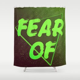 FEAR OF Shower Curtain