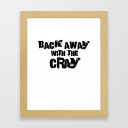 Back Away With The Cray Framed Art Print