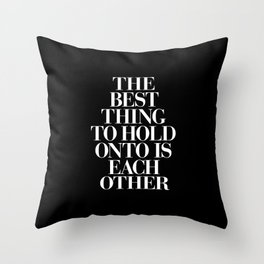The Best Thing to Hold Onto is Each Other black-white typography poster bedroom home wall decor Throw Pillow