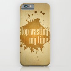 stop wasting my time Slim Case iPhone 6s