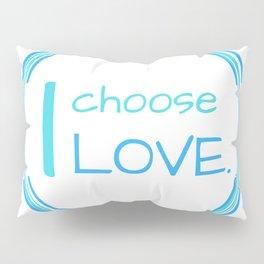 I choose LOVE Pillow Sham