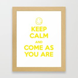 Keep Calm and Come As You Are Framed Art Print