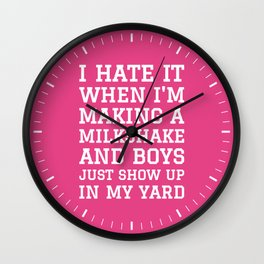 I HATE IT WHEN I'M MAKING A MILKSHAKE AND BOYS JUST SHOW UP IN MY YARD (Strawberry Pink) Wall Clock