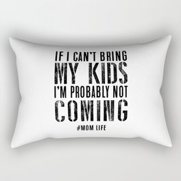 IF I CAN'T BRING MY KIDS, I'M PROBABLY NOT COMING #MOM LIFE Rectangular Pillow