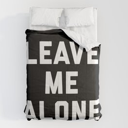 Leave Me Alone Funny Quote Comforters