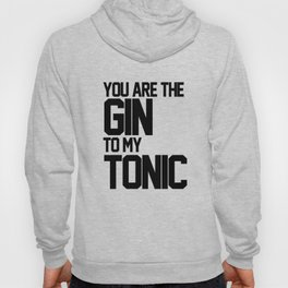 You Are The Gin To My Tonic Hoody