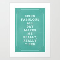 Being Fabulous All Day Makes Me Really, Really Tired Art Print