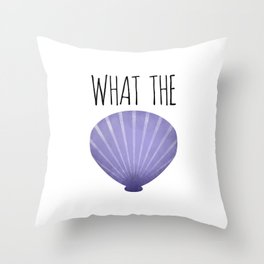 What The Shell Throw Pillow