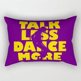 Talk Less, Dance More Rectangular Pillow