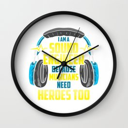 Sound Engineer Because Musicians Need Heroes Gift Wall Clock