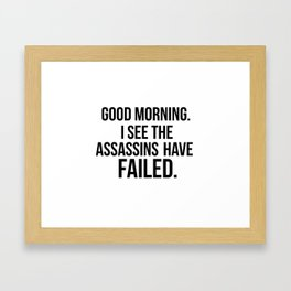 I see the assassins have failed quote Framed Art Print