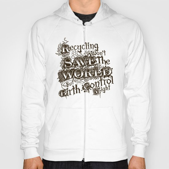 Recycling wont save the World Hoody
