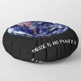 Earth Day 2018  - There Is No Planet B Floor Pillow
