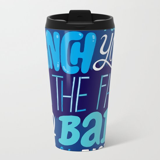 I Wanna Punch You In The Face So Bad Right Now Metal Travel Mug