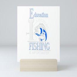Education Is Important But Fishing Is Importanter print Mini Art Print