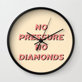 No pressure no diamonds  Wall Clock
