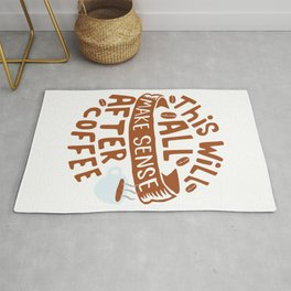Everything makes sense after Coffee Rug