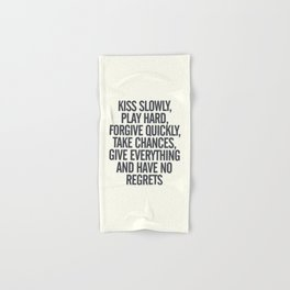 Kiss slowly, play hard, forgive, take chances, give everything, no regrets, positive vibes quote Hand & Bath Towel