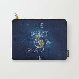 We don't have a Planet B Carry-All Pouch