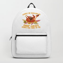 Gobble Swallow Me Drip Gravy Thanksgiving Turkey  Backpack