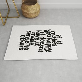 If It Makes You Happy It Doesn't Have To Make Sense to Others Rug