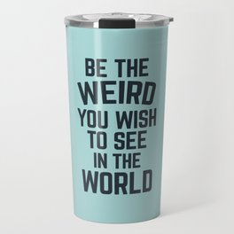 Weird In The World (Blue) Funny Quote Travel Mug