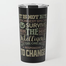 It Is Not The Strongest Species That Survive Travel Mug