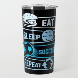 Eat Sleep Soccer Repeat Travel Mug