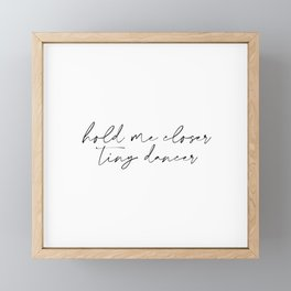 Hold me closer tiny dancer Framed Mini Art Print