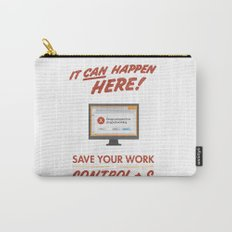 It Can Happen Here - Save Your Work! - PC Version Carry-All Pouch