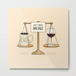 Coffee and Red Wine - Life's About Balance Metal Print