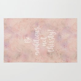 Be ambitious not thirsty inspirational Watercolor Quote Rug