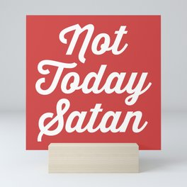 Not Today Satan Funny Quote Mini Art Print